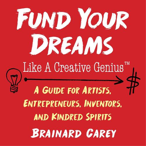 Fund Your Dreams Like a Creative Genius: A Guide for Artists, Entrepreneurs, Inventors, and Kindred Spirits - Like a Creative Genius (Paperback)