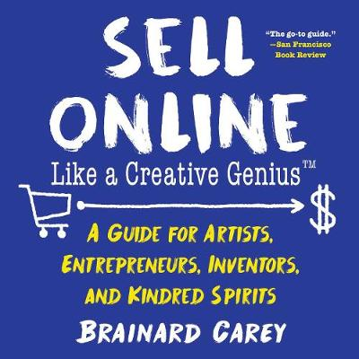 Sell Online Like a Creative Genius: A Guide for Artists, Entrepreneurs, Inventors, and Kindred Spirits - Like a Creative Genius (Paperback)