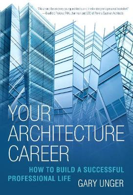 Your Architecture Career: How to Build a Successful Professional Life (Paperback)