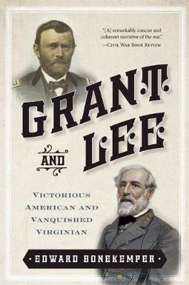 Grant and Lee: Victorious American and Vanquished Virginian (Paperback)