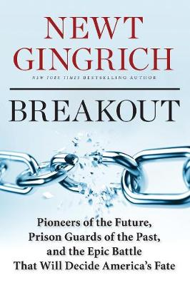 Breakout: Pioneers of the Future, Prison Guards of the Past, and the Epic Battle That Will Decide America's Fate (Hardback)