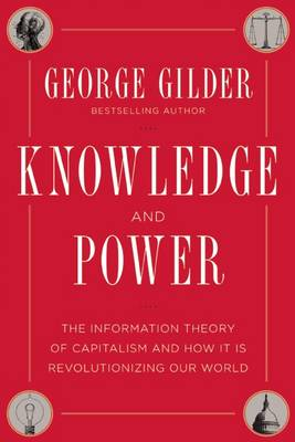 Knowledge and Power: The Information Theory of Capitalism and How it is Revolutionizing Our World (Hardback)