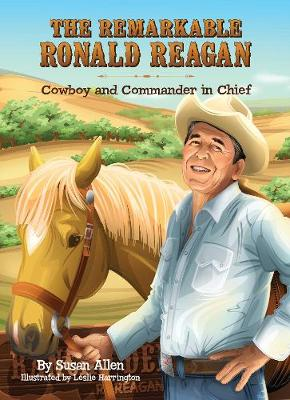The Remarkable Ronald Reagan: Cowboy and Commander in Chief (Hardback)