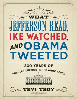 What Jefferson Read, IKE Watched and Obama Tweeted: 200 Years of Popular Culture in the White House (Paperback)