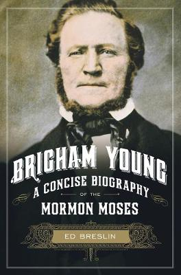 Brigham Young: A Concise Biography of the Mormon Moses (Hardback)
