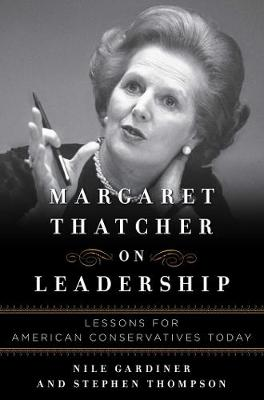 Margaret Thatcher on Leadership: Lessons for American Conservatives Today (Hardback)