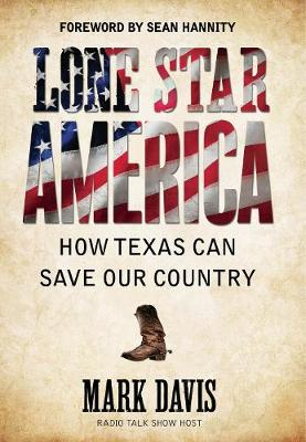Lone Star America: How Texas Can Save Our Country (Hardback)