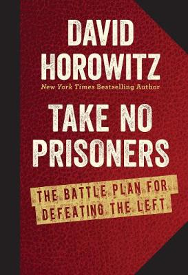 Take No Prisoners: The Battle Plan for Defeating the Left (Hardback)