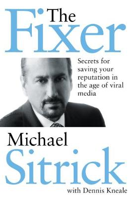 The Fixer: Secrets for Saving Your Reputation in the Age of Viral Media (Hardback)