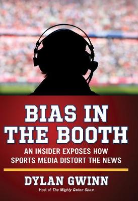 Bias in the Booth: An Insider Exposes How the Sports Media Distort the News (Hardback)