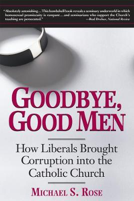 Goodbye, Good Men: How Liberals Brought Corruption into the Catholic Church (Paperback)
