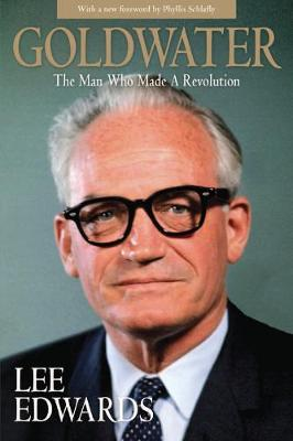 Goldwater: The Man Who Made a Revolution (Paperback)