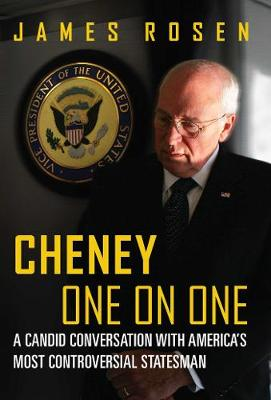 Cheney One on One: A Candid Conversation with America's Most Controversial Statesman (Hardback)