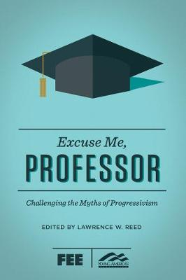 Excuse Me, Professor: Challenging the Myths of Progressivism (Paperback)