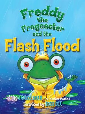 Freddy the Frogcaster and the Flash Flood - Freddy the Frogcaster (Hardback)