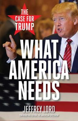 What America Needs: The Case for Trump (Paperback)