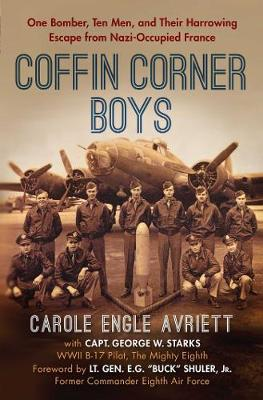 Coffin Corner Boys: One Bomber, Ten Men, and Their Harrowing Escape from Nazi-Occupied France (Hardback)
