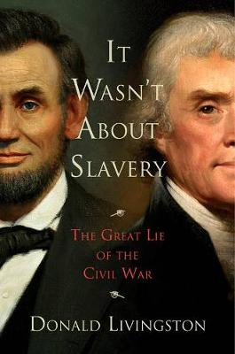 It Wasn't About Slavery: The Great Lie of the Civil War (Hardback)
