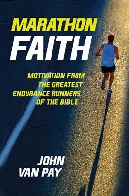 Marathon Faith: Motivation from the Greatest Endurance Runners of the Bible (Hardback)