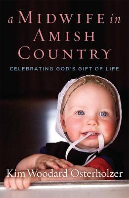 A Midwife in Amish Country: Celebrating God's Gift of Life (Hardback)