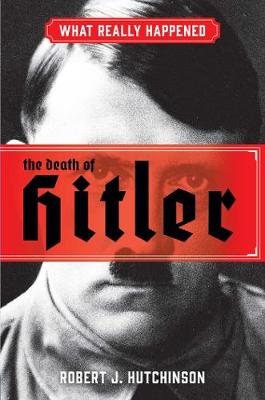 What Really Happened: The Death of Hitler (Hardback)