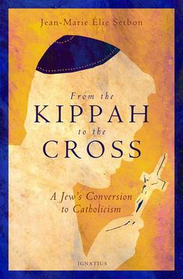From the Kippah to the Cross: A Jew's Conversion to Catholicism (Paperback)