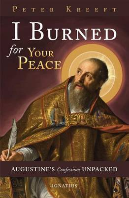 I Burned for Your Peace: Augustine's Confessions Unpacked (Paperback)