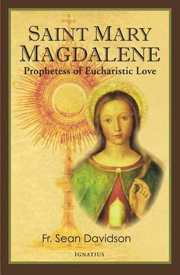 Saint Mary Magdalene: Prophetess of Eucharistic Love (Paperback)
