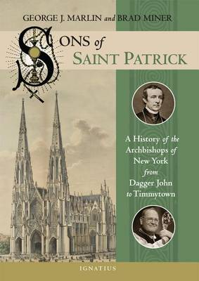 Sons of Saint Patrick: A History of the Archbishops of New York from Dagger John to Timmytown (Hardback)