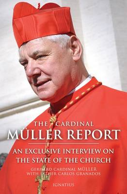 The Cardinal Muller Report: An Exclusive Interview on the State of the Church (Paperback)