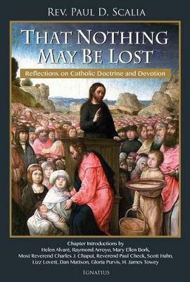 That Nothing May be Lost: Reflections on Catholic Doctrine and Devotion (Paperback)