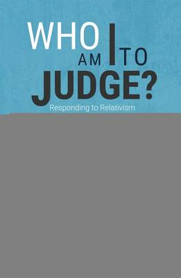 Who am I to Judge?: Responding to Relativism with Logic and Love (Paperback)
