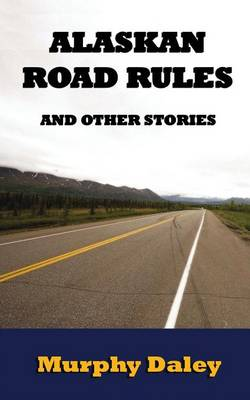 Alaskan Road Rules and Other Stories (Paperback)