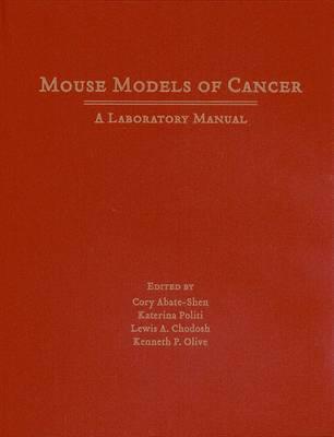 Mouse Models of Cancer: A Laboratory Manual (Hardback)