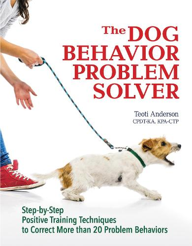 The Dog Behavior Problem Solver: Step-by-Step Positive Training Techniques to Correct More than 20 Problem Behaviors (Paperback)