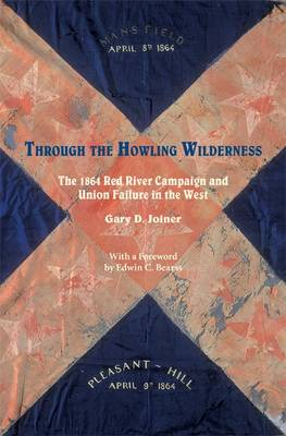 Through the Howling Wilderness: The 1864 Red River Campaign and Union Failure in the West (Paperback)