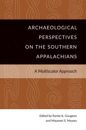 Archaeological Perspectives on the Southern Appalachians: A Multiscalar Approach (Hardback)