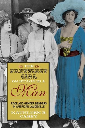 The Prettiest Girl on Stage Is a Man: Race and Gender Benders in American Vaudeville (Hardback)