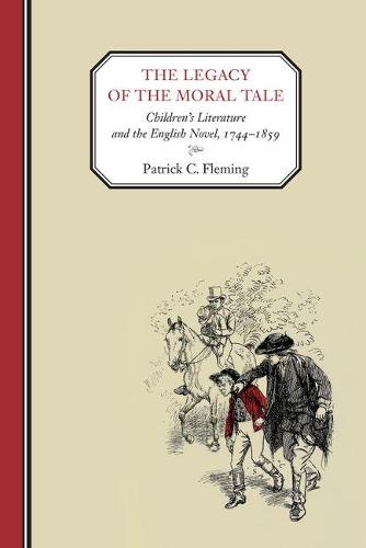 The Legacy of the Moral Tale: Children's Literature and the English Novel, 1744-1859 (Hardback)