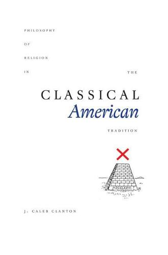 Philosophy of Religion in the Classical American Tradition (Hardback)