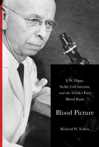 Blood Picture: L.W. Diggs, Sickle Cell Anemia, and the South's First Blood Bank (Hardback)