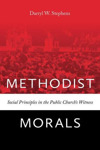 Methodist Morals: Social Principles in the Public Church's Witness (Hardback)