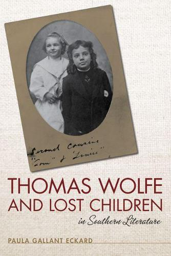 Thomas Wolfe and Lost Children in Southern Literature (Hardback)