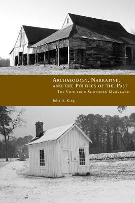 Archaeology, Narrative, and the Politics of the Past: The View from Southern Maryland (Paperback)