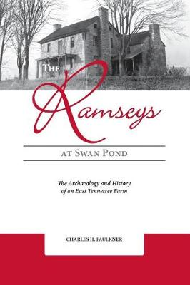 The Ramseys at Swan Pond: The Archaeology and History of an East Tennessee Farm (Paperback)
