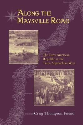 Along the Maysville Road: The Early American Republic in the Trans-Appalachian West (Paperback)