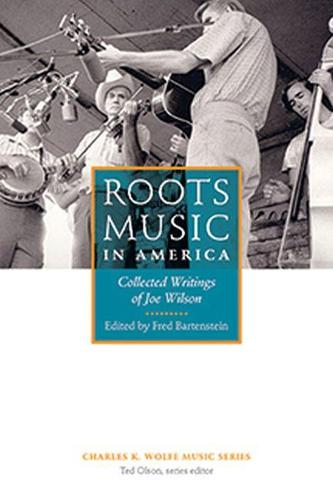 Roots Music in America: Collected Writings of Joe Wilson (Paperback)
