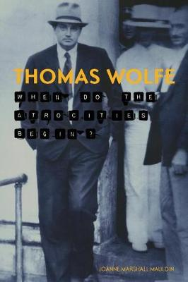 Thomas Wolfe: When Do the Atrocities Begin? (Paperback)