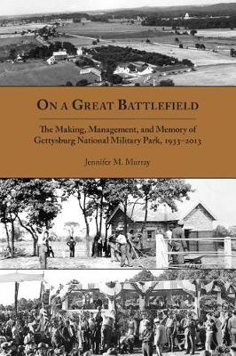 On a Great Battlefield: The Making, Management, and Memory of Gettysburg National Military Park, 1933-2013 (Paperback)