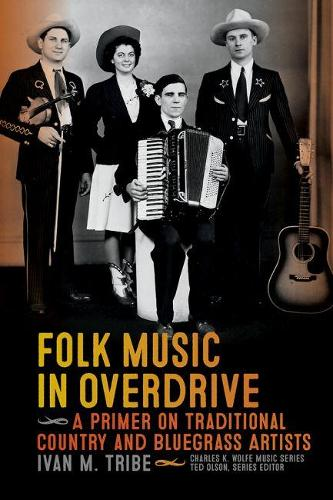 Folk Music in Overdrive: A Primer on Traditional Country and Bluegrass Artists (Paperback)
